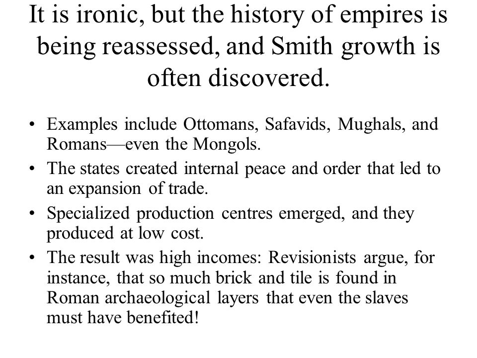 It is ironic, but the history of empires is being reassessed, and Smith growth is often discovered.