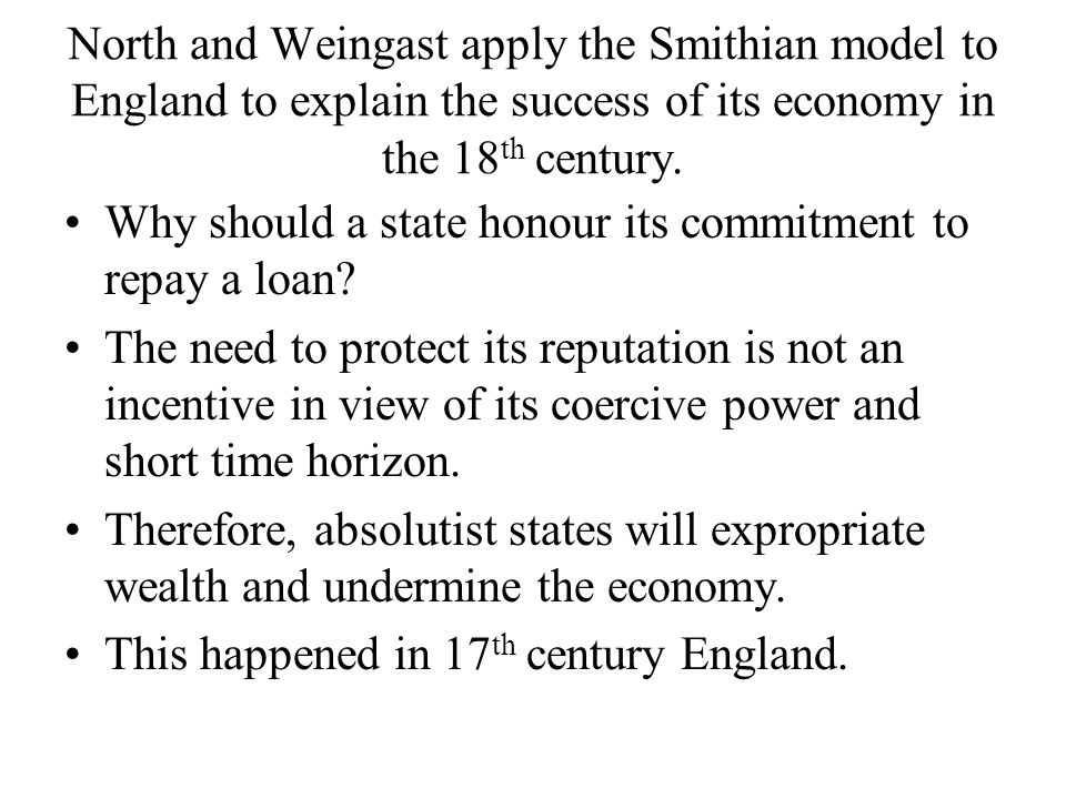 North and Weingast apply the Smithian model to England to explain the success of its economy in the 18th century.