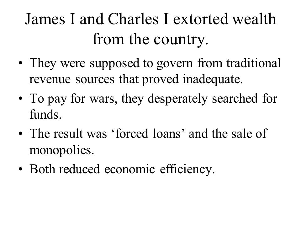 James I and Charles I extorted wealth from the country.