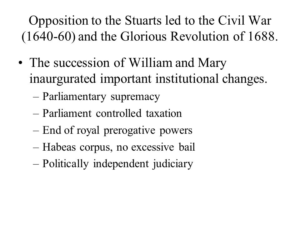 Opposition to the Stuarts led to the Civil War (1640-60) and the Glorious Revolution of 1688.