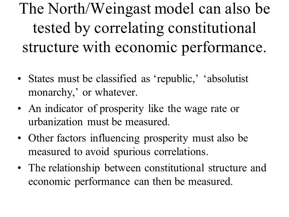 The North/Weingast model can also be tested by correlating constitutional structure with economic performance.