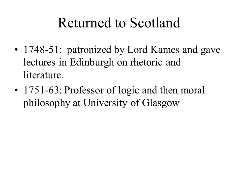 Returned to Scotland 1748-51: patronized by Lord Kames and gave lectures in Edinburgh on rhetoric and literature.