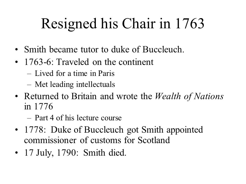 Resigned his Chair in 1763 Smith became tutor to duke of Buccleuch.