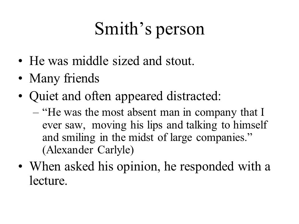 Smith's person He was middle sized and stout. Many friends