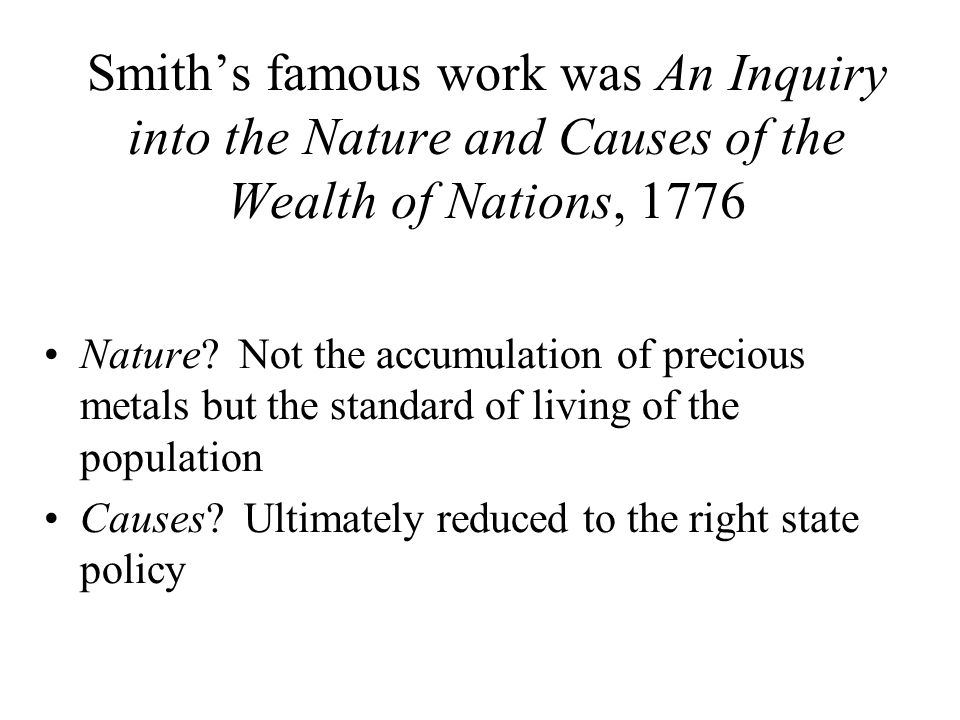Smith's famous work was An Inquiry into the Nature and Causes of the Wealth of Nations, 1776