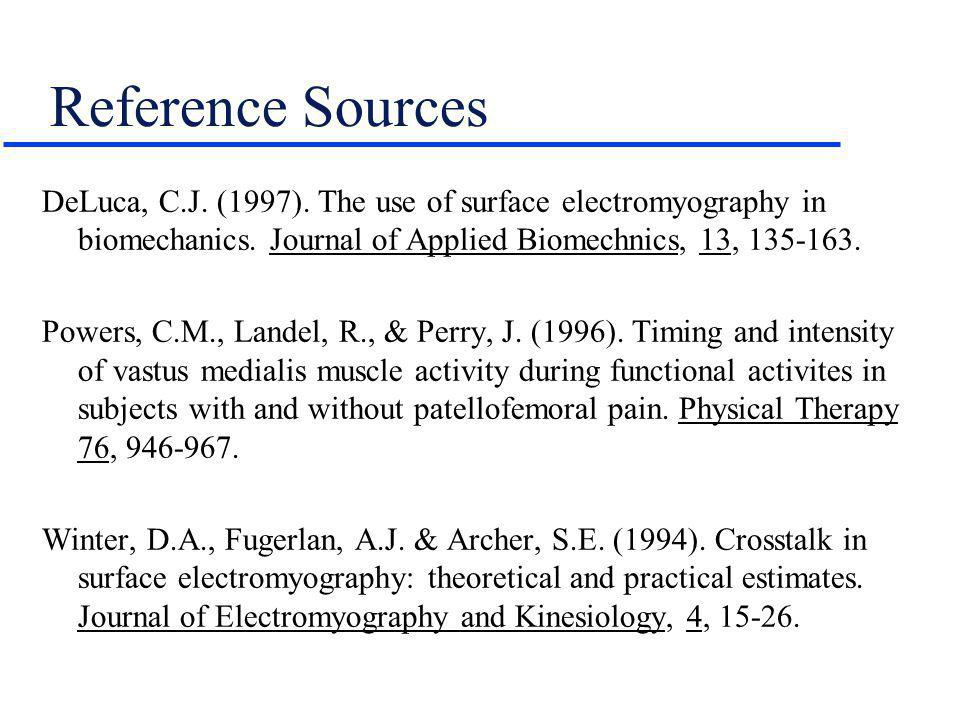 Reference Sources DeLuca, C.J. (1997). The use of surface electromyography in biomechanics. Journal of Applied Biomechnics, 13, 135-163.