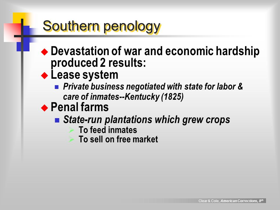 Southern penology Devastation of war and economic hardship produced 2 results: Lease system.