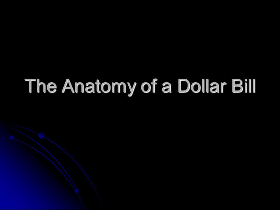 The Anatomy of a Dollar Bill