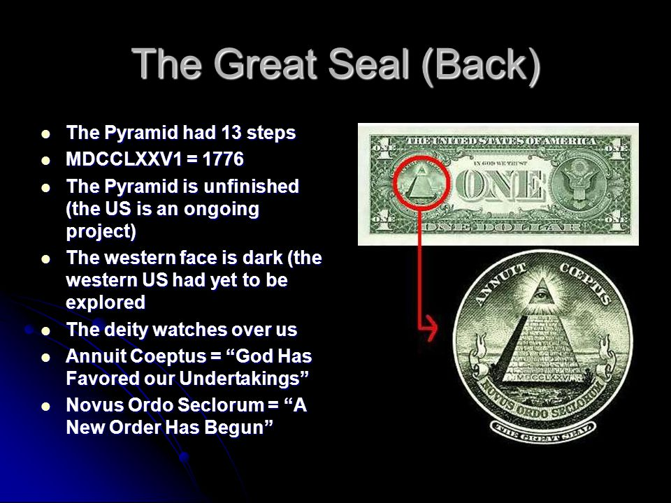 The Great Seal (Back) The Pyramid had 13 steps MDCCLXXV1 = 1776