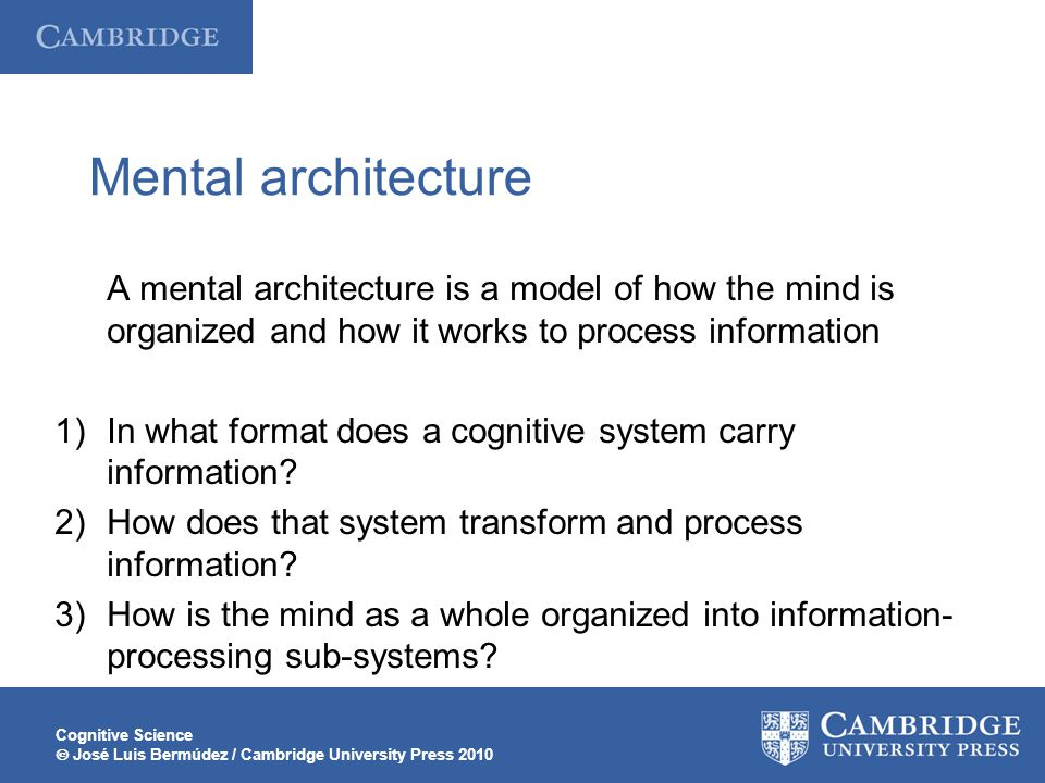 Mental architecture A mental architecture is a model of how the mind is organized and how it works to process information.