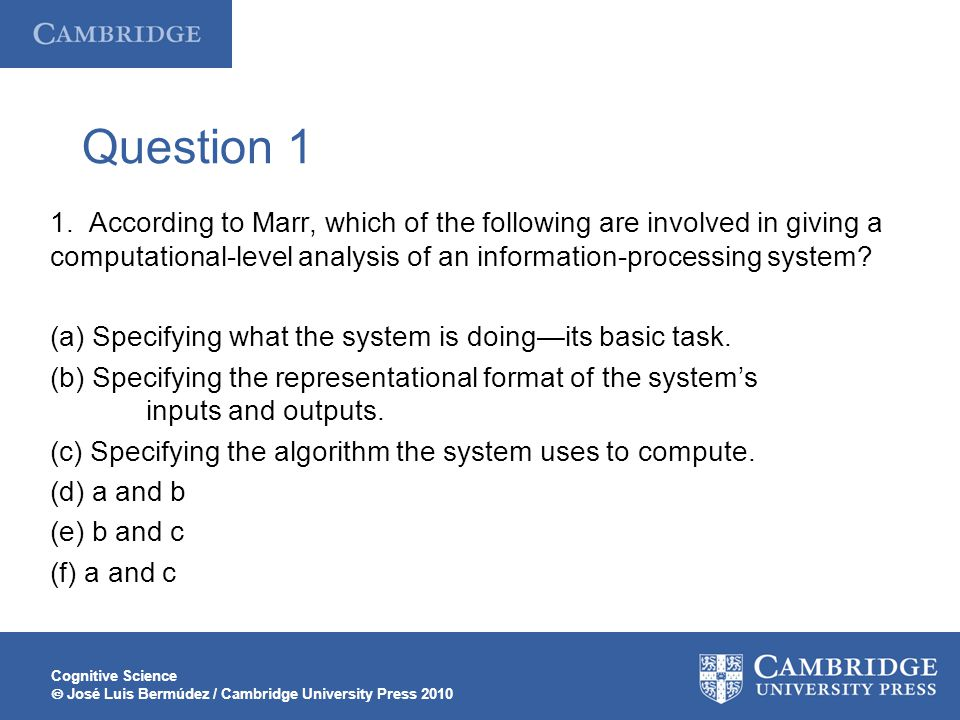 Question 1 1. According to Marr, which of the following are involved in giving a computational-level analysis of an information-processing system