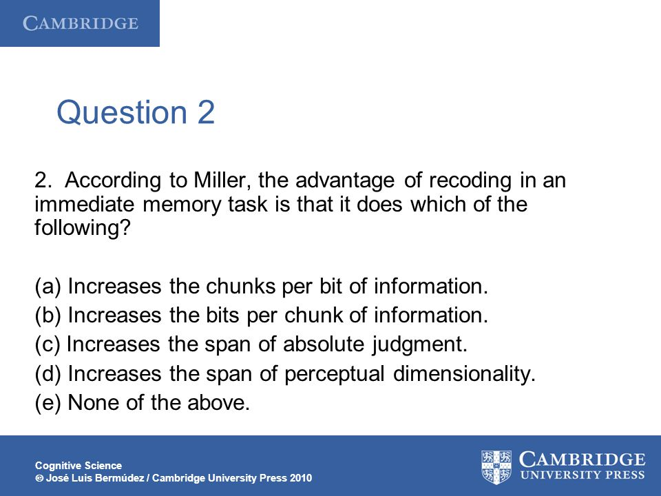 Question 2 2. According to Miller, the advantage of recoding in an immediate memory task is that it does which of the following
