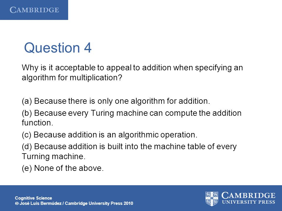Question 4 Why is it acceptable to appeal to addition when specifying an algorithm for multiplication