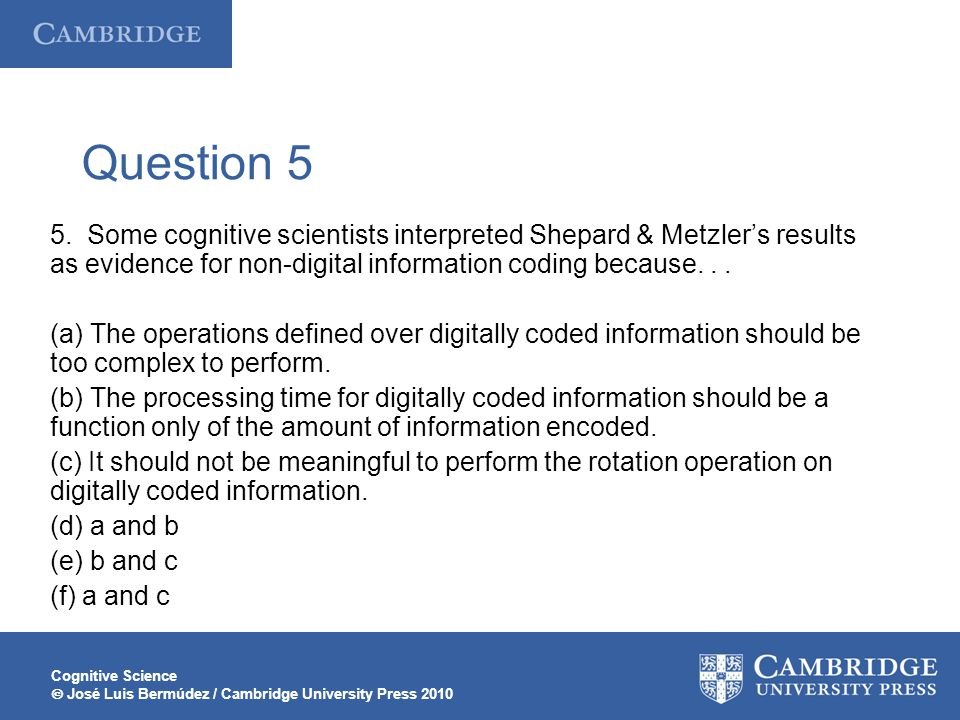 Question 5 5. Some cognitive scientists interpreted Shepard & Metzler's results as evidence for non-digital information coding because. . .