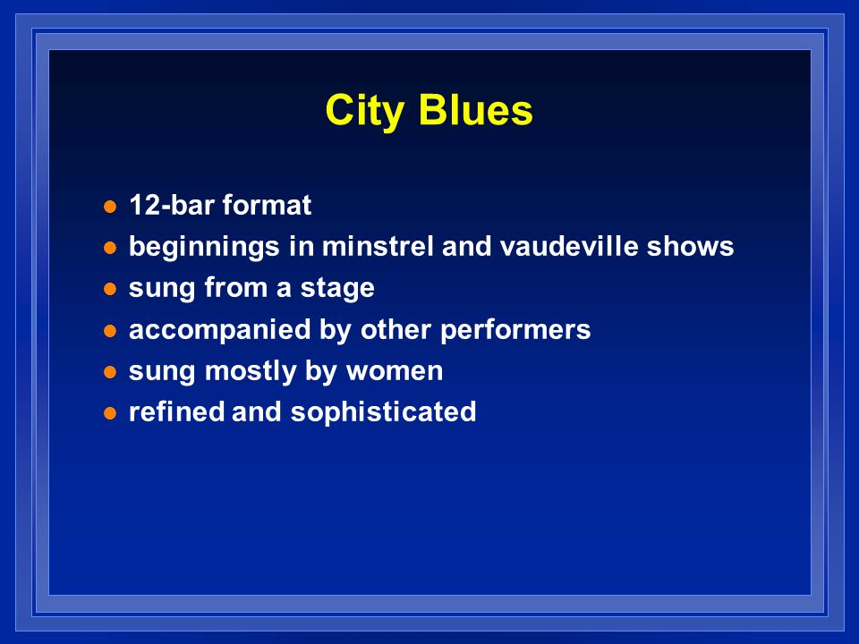City Blues 12-bar format beginnings in minstrel and vaudeville shows