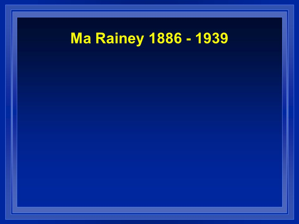 Ma Rainey 1886 - 1939