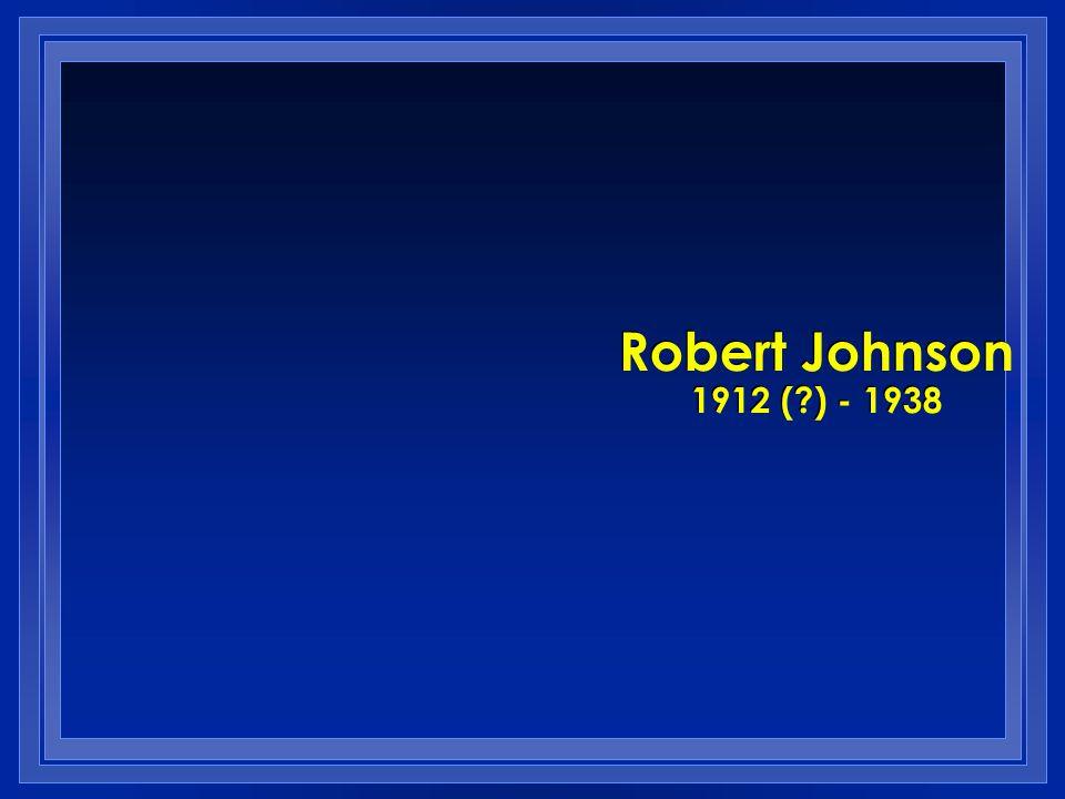 Robert Johnson 1912 ( ) - 1938