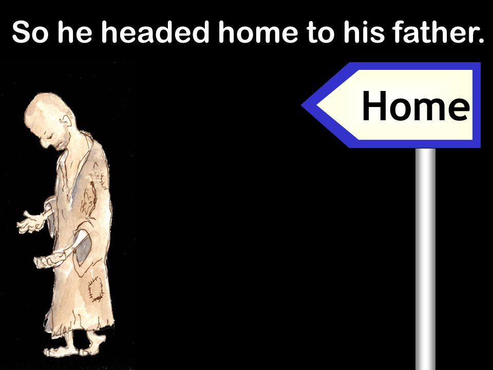 So he headed home to his father.