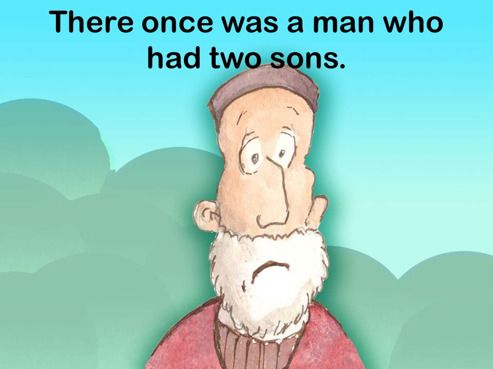 There once was a man who had two sons.