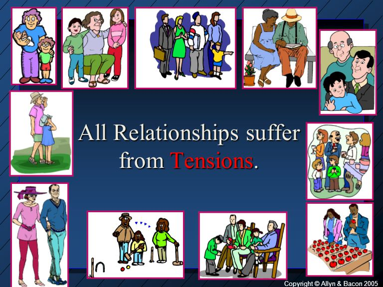 All Relationships suffer from Tensions.