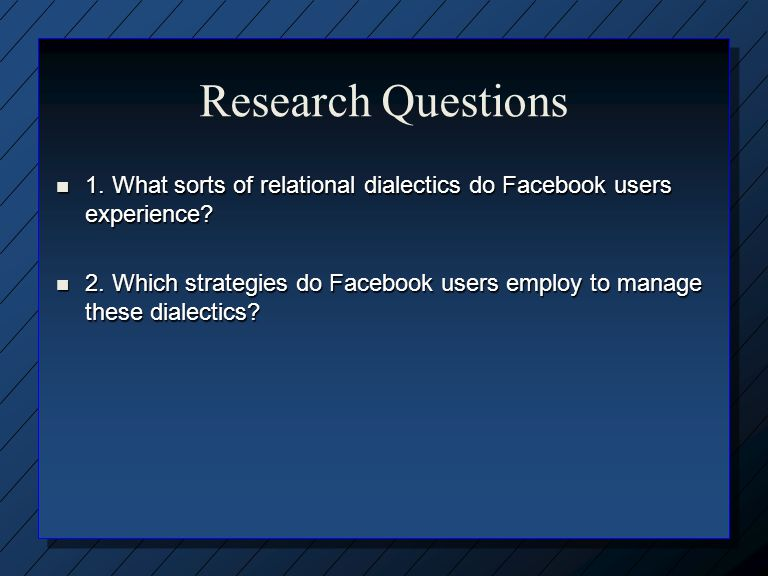 Research Questions 1. What sorts of relational dialectics do Facebook users experience