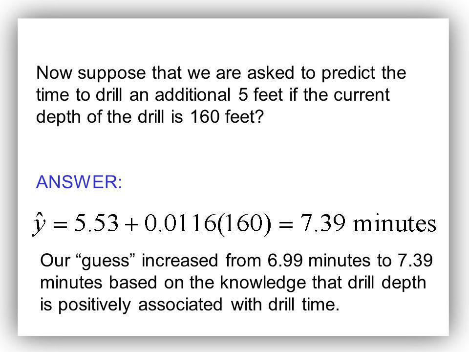Now suppose that we are asked to predict the time to drill an additional 5 feet if the current depth of the drill is 160 feet
