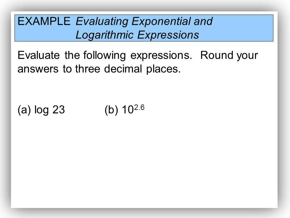 EXAMPLE Evaluating Exponential and Logarithmic Expressions