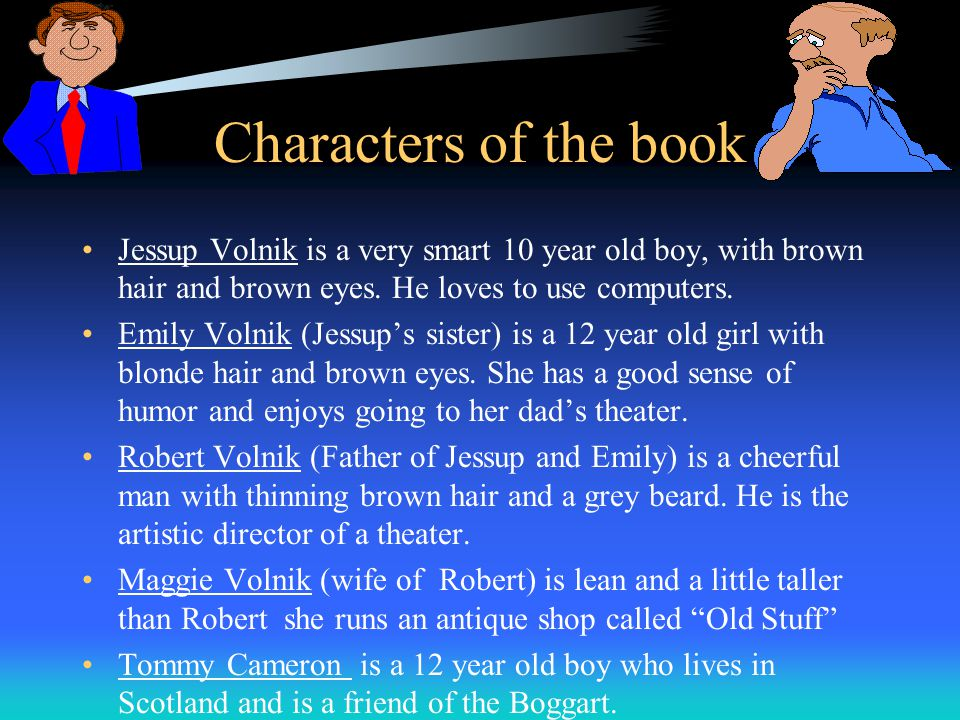 Characters of the book Jessup Volnik is a very smart 10 year old boy, with brown hair and brown eyes. He loves to use computers.
