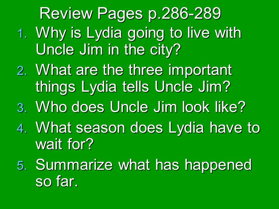 Review Pages p.286-289 Why is Lydia going to live with Uncle Jim in the city What are the three important things Lydia tells Uncle Jim