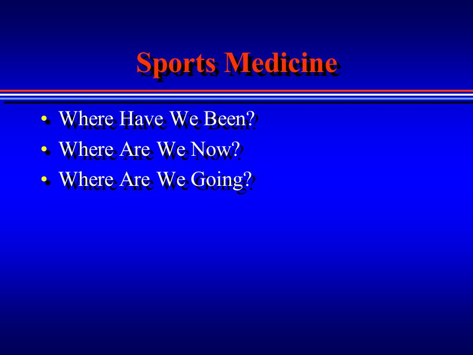 Sports Medicine Where Have We Been Where Are We Now