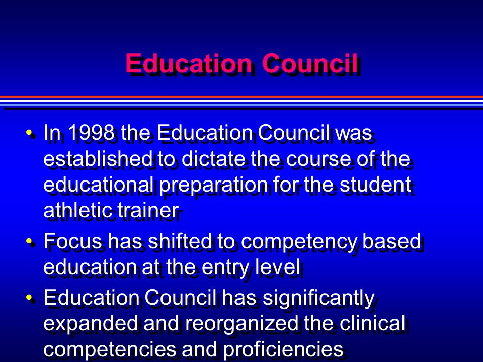 Education Council In 1998 the Education Council was established to dictate the course of the educational preparation for the student athletic trainer.