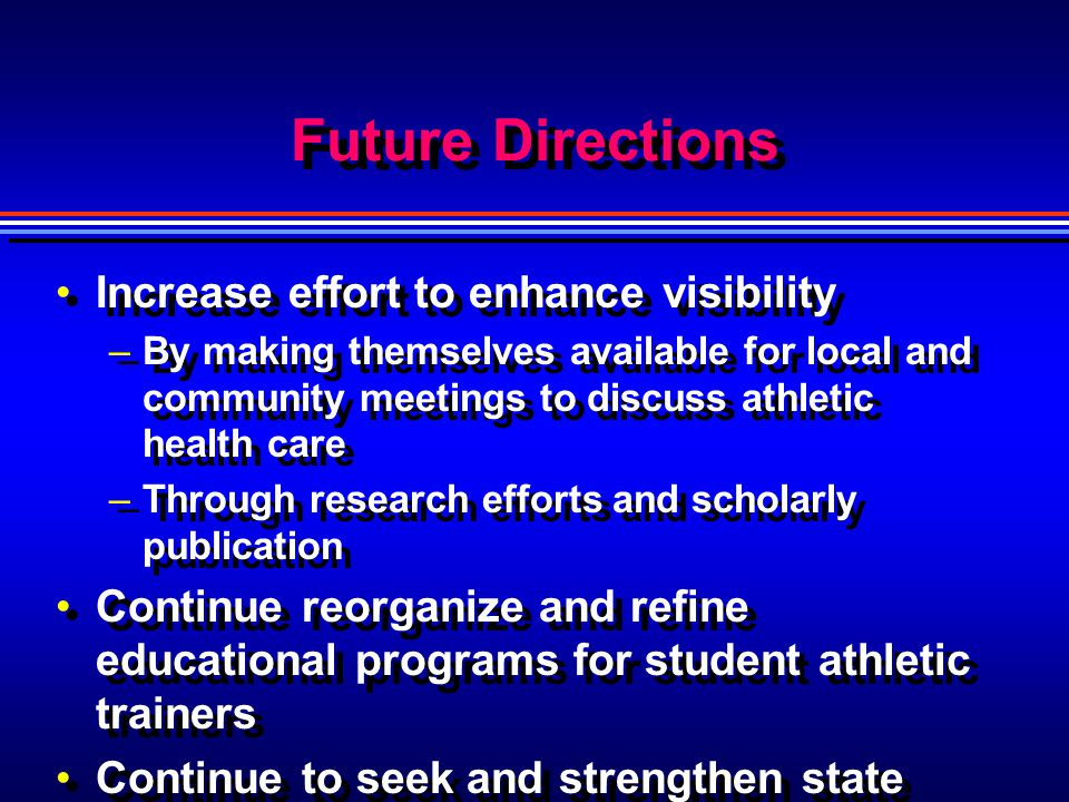 Future Directions Increase effort to enhance visibility