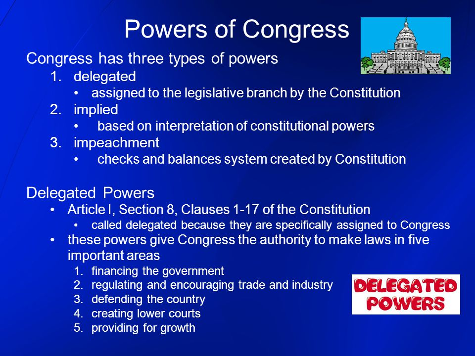 Powers of Congress Congress has three types of powers Delegated Powers