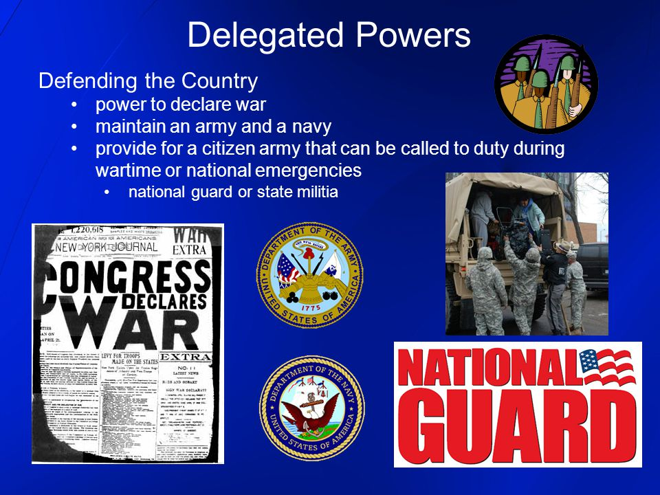 Delegated Powers Defending the Country power to declare war
