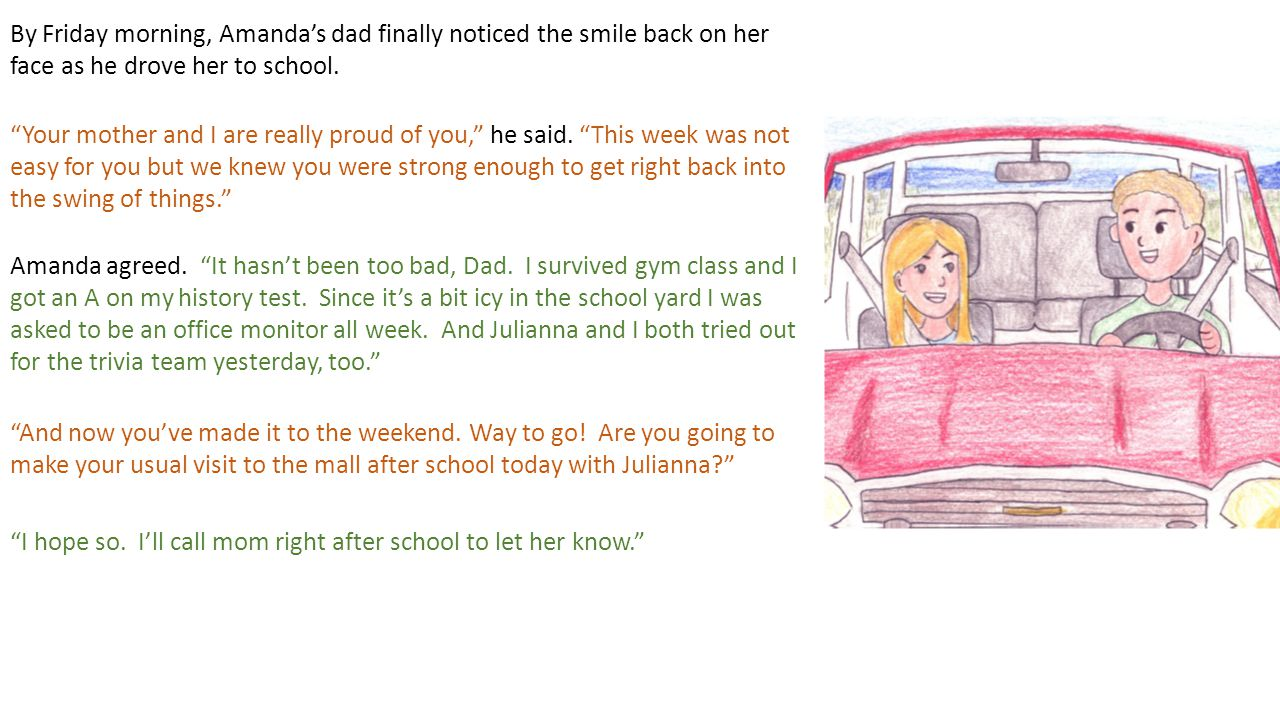 By Friday morning, Amanda's dad finally noticed the smile back on her face as he drove her to school.