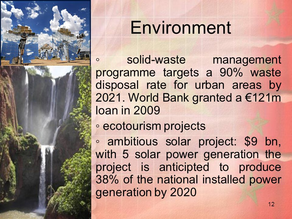 Environment ◦ solid-waste management programme targets a 90% waste disposal rate for urban areas by 2021. World Bank granted a €121m loan in 2009.