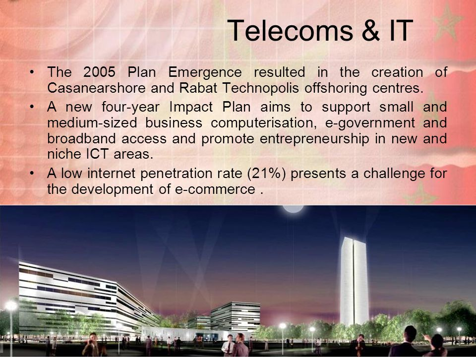 Telecoms & IT The 2005 Plan Emergence resulted in the creation of Casanearshore and Rabat Technopolis offshoring centres.