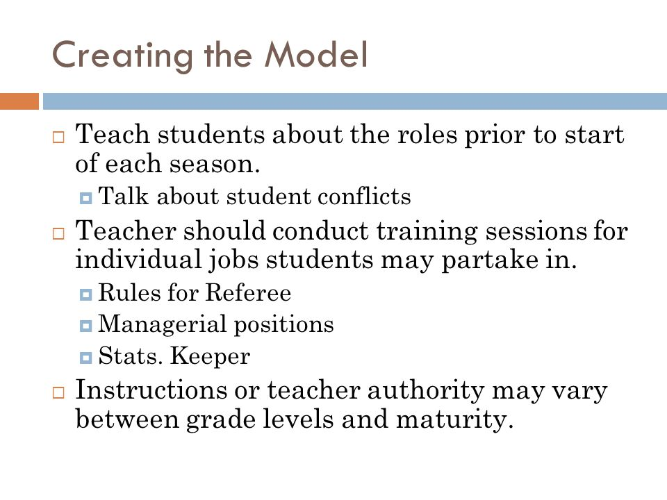 Creating the Model Teach students about the roles prior to start of each season. Talk about student conflicts.