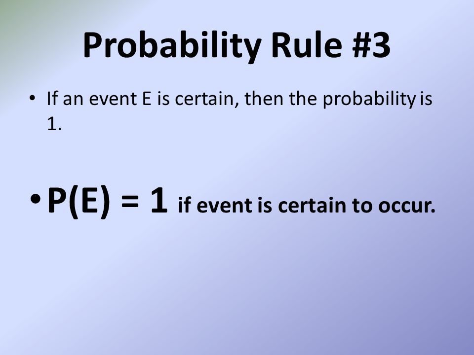 P(E) = 1 if event is certain to occur.