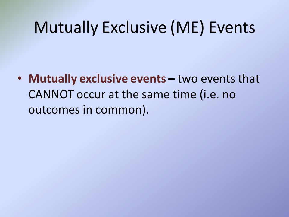 Mutually Exclusive (ME) Events