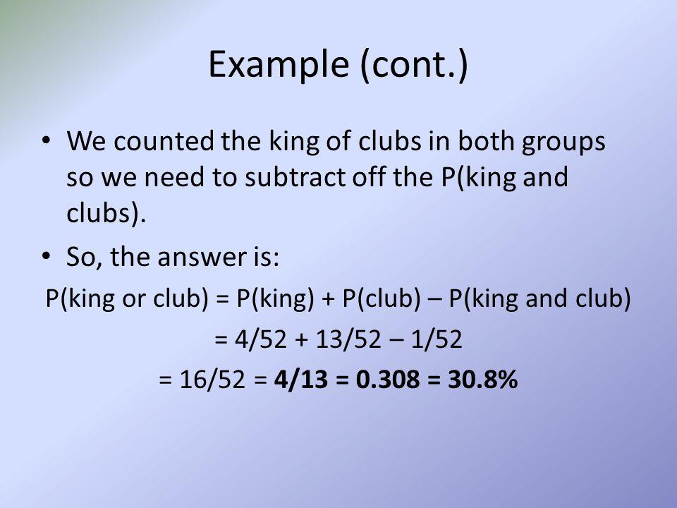 P(king or club) = P(king) + P(club) – P(king and club)