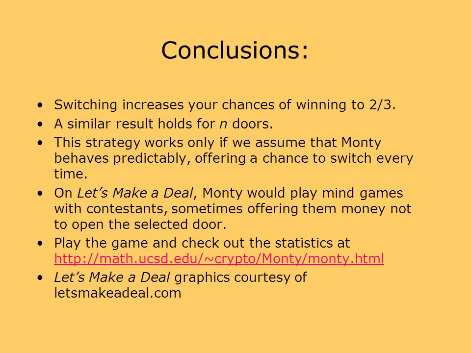 Conclusions: Switching increases your chances of winning to 2/3.