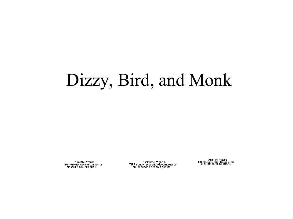 Dizzy, Bird, and Monk