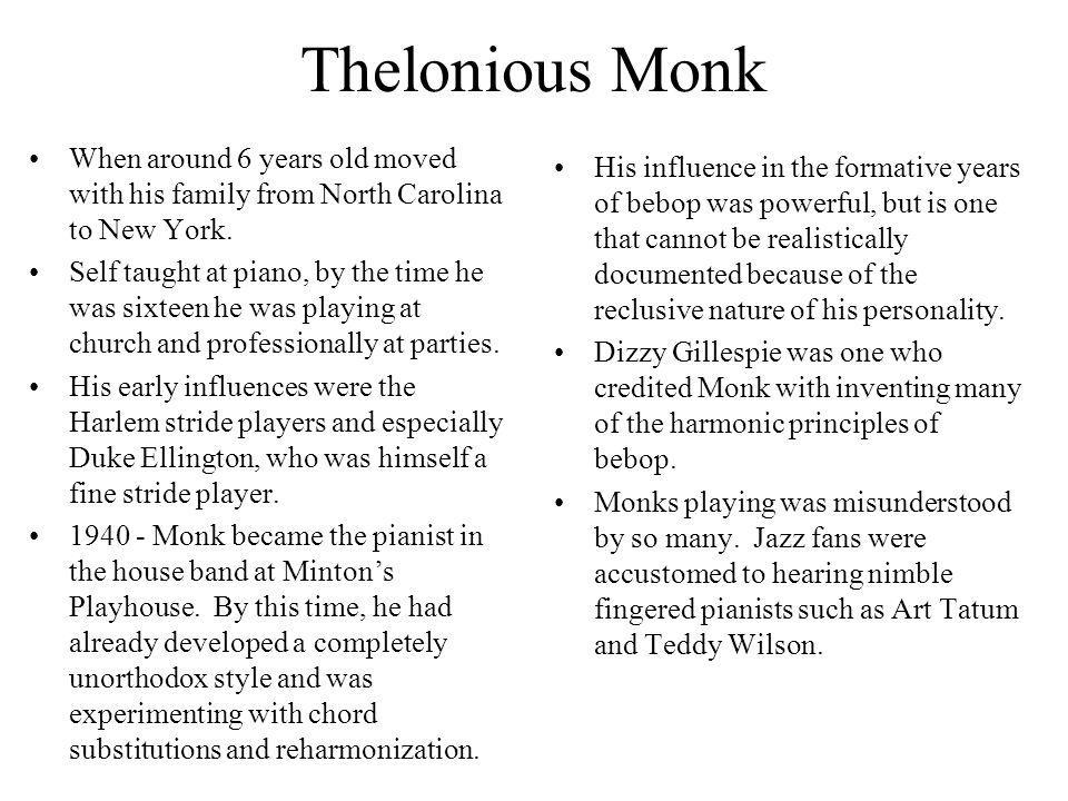 Thelonious Monk When around 6 years old moved with his family from North Carolina to New York.