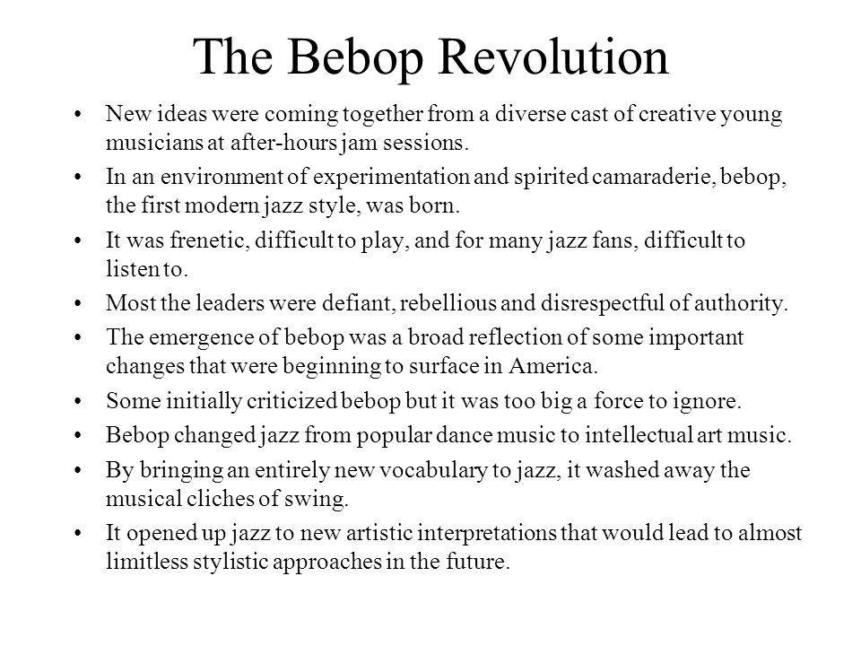 The Bebop Revolution New ideas were coming together from a diverse cast of creative young musicians at after-hours jam sessions.
