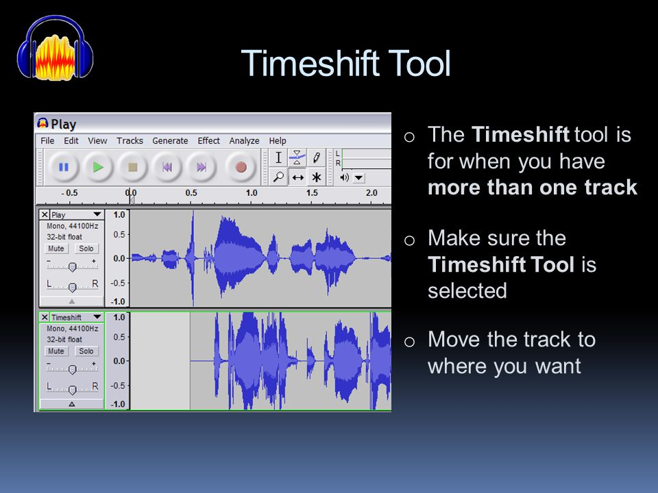 Timeshift Tool The Timeshift tool is for when you have more than one track. Make sure the Timeshift Tool is selected.