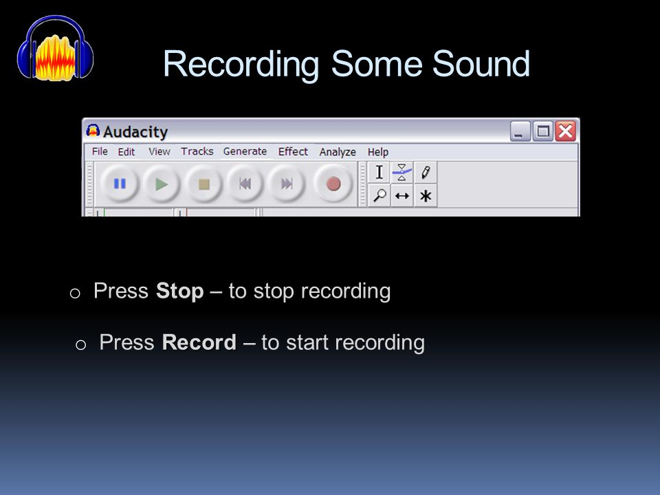 Recording Some Sound Press Stop – to stop recording