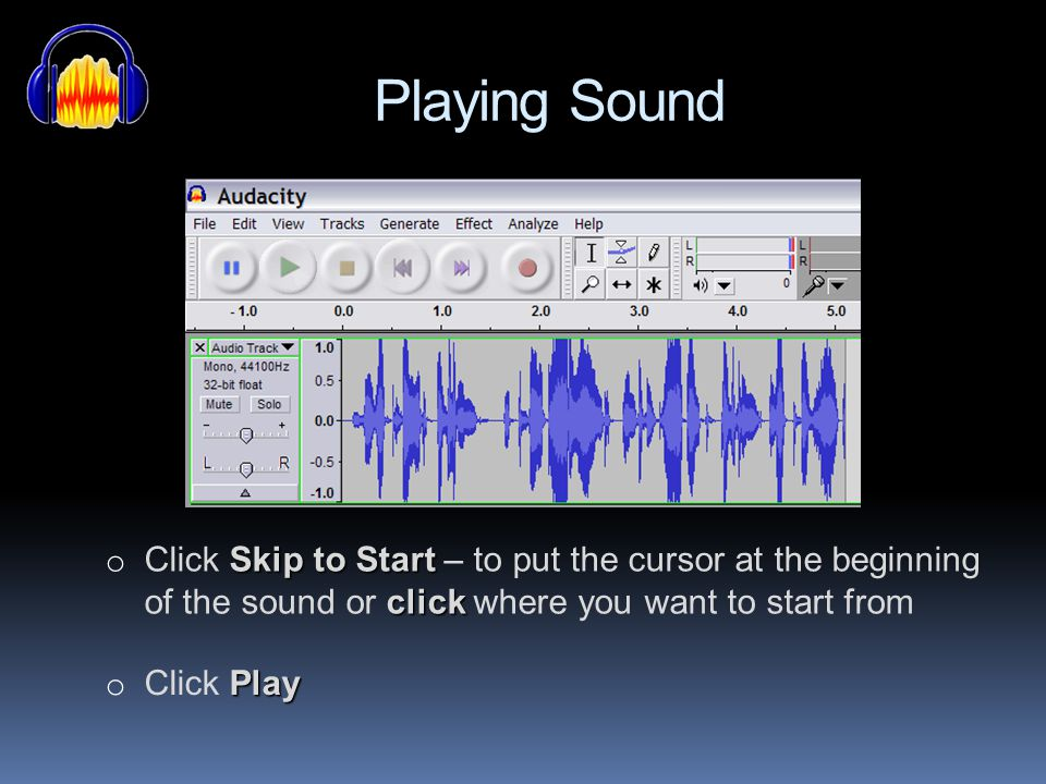 Playing Sound Click Skip to Start – to put the cursor at the beginning of the sound or click where you want to start from.