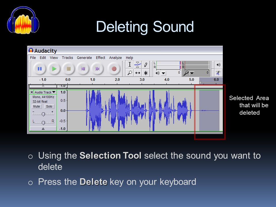 Deleting Sound Selected Area that will be deleted. Using the Selection Tool select the sound you want to delete.