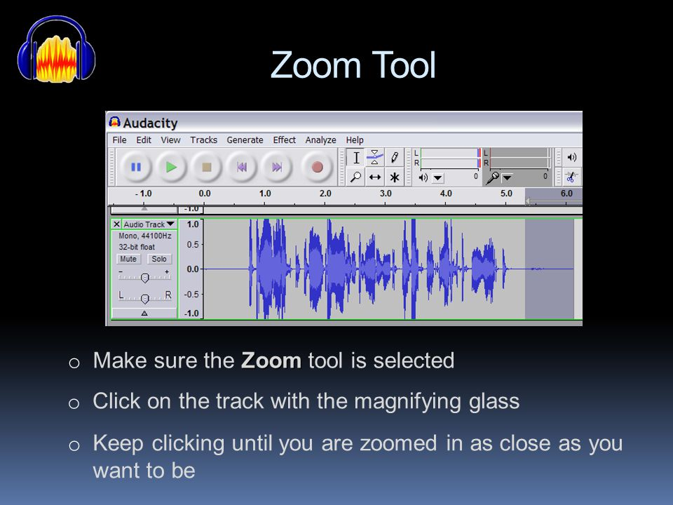 Zoom Tool Make sure the Zoom tool is selected